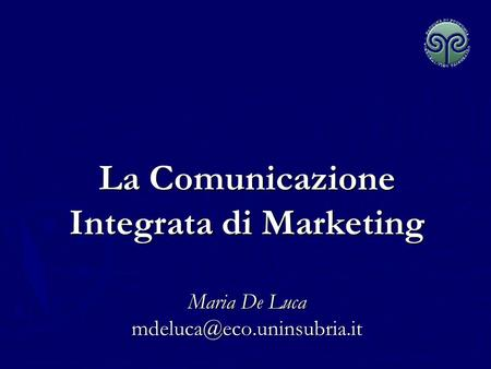 La Comunicazione Integrata di Marketing Maria De Luca