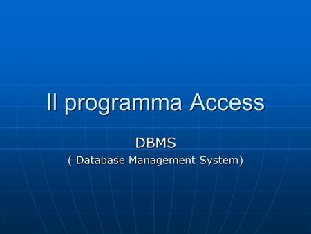 Il programma Access DBMS ( Database Management System)