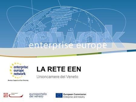 1 LA RETE EEN Unioncamere del Veneto European Commission Enterprise and Industry.