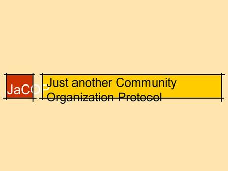 JaCOP Just another Community Organization Protocol.