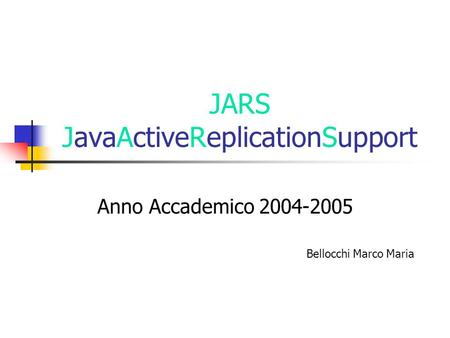 JARS JavaActiveReplicationSupport Anno Accademico 2004-2005 Bellocchi Marco Maria.