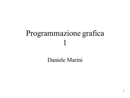 1 Programmazione grafica 1 Daniele Marini. 2 Linguaggio di riferimento OpenGL: libreria di procedure che realizza un API (application programmers interface)