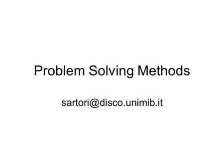 Problem Solving Methods Problem solving method (psm) Algoritmo che determina come la conoscenza specifica del dominio (csd) è