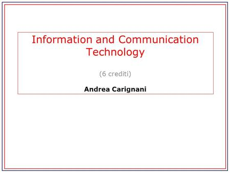 Information and Communication Technology (6 crediti) Andrea Carignani