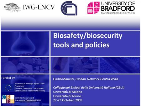 Biosafety/biosecurity tools and policies Giulio Mancini, Landau Network-Centro Volta Collegio dei Biologi delle Università Italiane (CBUI) Università di.