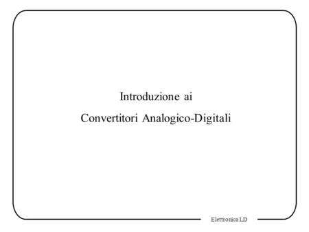 Convertitori Analogico-Digitali