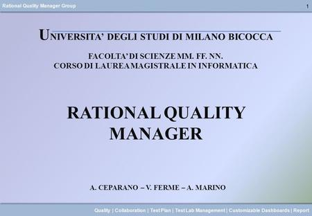 Rational Quality Manager Group 1 Quality | Collaboration | Test Plan | Test Lab Management | Customizable Dashboards | Report U NIVERSITA DEGLI STUDI DI.