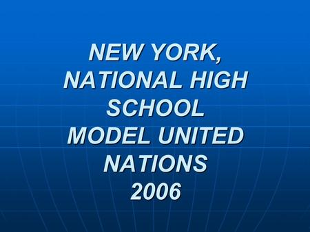 NEW YORK, NATIONAL HIGH SCHOOL MODEL UNITED NATIONS 2006.