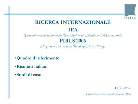 RICERCA INTERNAZIONALE IEA (International Association for the evaluation of Educational Achievemment) PIRLS 2006 (Progress in International Reading Literacy.