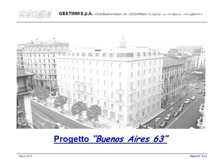 Progetto Buenos Aires 63 GESTIMM S.p.A. - Corso Buenos Aires n. 54 – 20124 Milano - Tel. 022047227 (r.a.) – Fax 0229401143 – www.gestimm.it Diaco 63 S.r.l.Marzo.