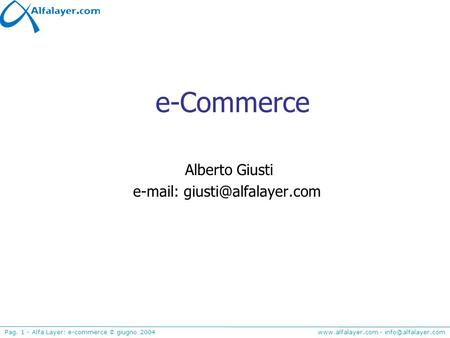 - Pag. 1 - Alfa Layer: e-commerce © giugno 2004 e-Commerce Alberto Giusti