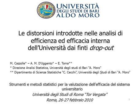 Le distorsioni introdotte nelle analisi di efficienza ed efficacia interna dellUniversità dai finti drop-out M. Cazzolle* – A. M. DUggento* – E. Toma**