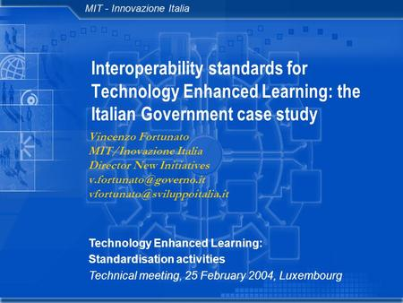 MIT - Innovazione Italia Interoperability standards for Technology Enhanced Learning: the Italian Government case study Vincenzo Fortunato MIT/Inovazione.
