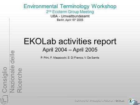 Institute for Atmospheric Pollution – EKOLab Consiglio Nazionale delle Ricerche Environmental Terminology Workshop 2 nd Ecoterm Group Meeting UBA - Umweltbundesamt.