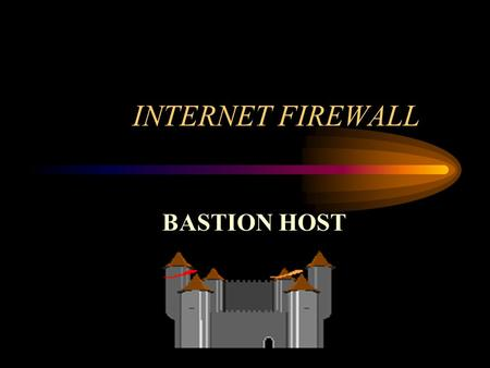 INTERNET FIREWALL BASTION HOST.