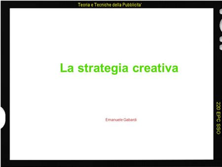 La strategia creativa Emanuele Gabardi. Differenza tra strategia e tattica Se si guarda troppo fisso una stella si perde di vista il firmamento. Edgar.
