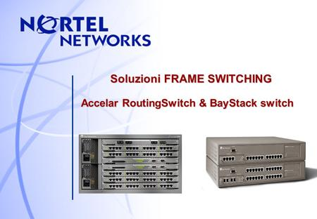 Soluzioni FRAME SWITCHING Accelar RoutingSwitch & BayStack switch.