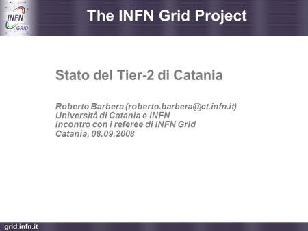 Grid.infn.it The INFN Grid Project Stato del Tier-2 di Catania Roberto Barbera Università di Catania e INFN Incontro con i.