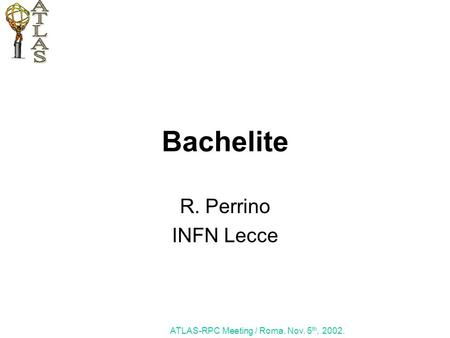 Bachelite R. Perrino INFN Lecce ATLAS-RPC Meeting / Roma, Nov. 5 th, 2002.