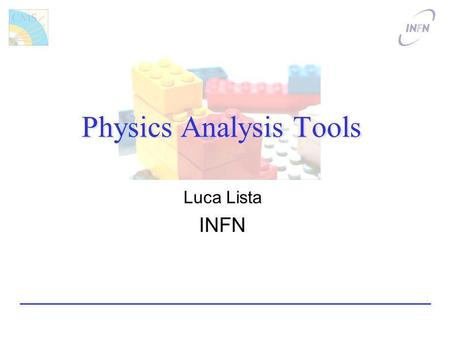 Physics Analysis Tools Luca Lista INFN. Physics Analysis Tools Luca Lista INFN.