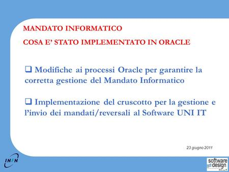 2-1 Copyright © 2006, Swdes. All rights reserved. Modifiche ai processi Oracle per garantire la corretta gestione del Mandato Informatico Implementazione.