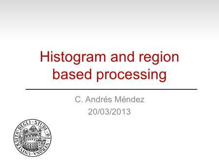 Histogram and region based processing C. Andrés Méndez 20/03/2013.