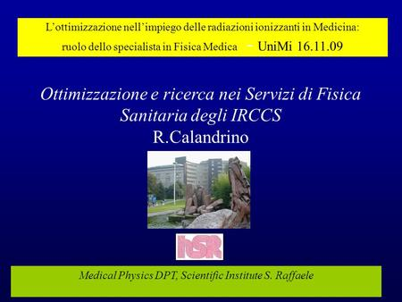 Ottimizzazione e ricerca nei Servizi di Fisica Sanitaria degli IRCCS R.Calandrino Medical Physics DPT, Scientific Institute S. Raffaele Lottimizzazione.
