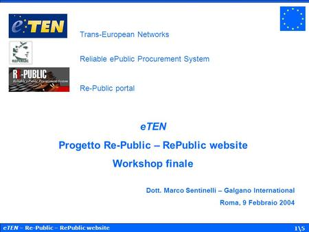 ETEN – Re-Public – RePublic website 1\5 eTEN Progetto Re-Public – RePublic website Workshop finale Dott. Marco Sentinelli – Galgano International Roma,