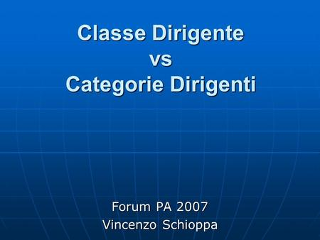 Classe Dirigente vs Categorie Dirigenti Forum PA 2007 Vincenzo Schioppa.