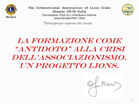 1 The International Association of Lions Clubs Distretto 108 Yb Sicilia Governatore Prof. Avv. Gianfranco Amenta Anno Sociale 2013 – 2014 Partecipare per.