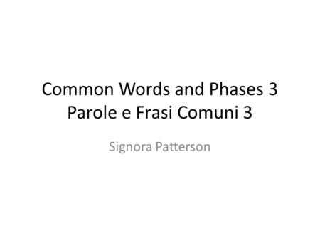 Common Words and Phases 3 Parole e Frasi Comuni 3 Signora Patterson.