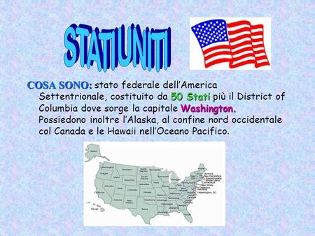 STATI UNITI COSA SONO: stato federale dell'America Settentrionale, costituito da 50 Stati più il District of Columbia dove sorge la capitale Washington.