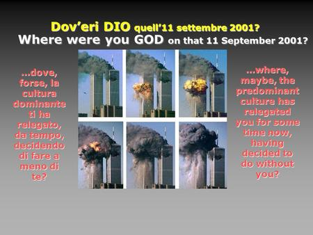 Doveri DIO DIO quell11 settembre 2001? …dove, forse, la cultura dominante ti ha relegato, da tempo, decidendo di fare a meno di te? …where, maybe, the.