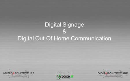 Digital Signage & Digital Out Of Home Communication.