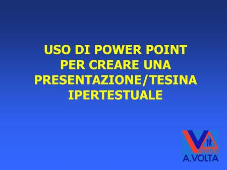 USO DI POWER POINT PER CREARE UNA PRESENTAZIONE/TESINA IPERTESTUALE.