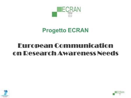 Progetto ECRAN European Communication on Research Awareness Needs.