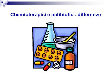 Chemioterapici Antibiotici Chemioterapici e antibiotici: differenze.