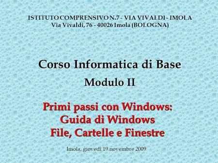 Primi passi con Windows: Guida di Windows File, Cartelle e Finestre ISTITUTO COMPRENSIVO N.7 - VIA VIVALDI - IMOLA Via Vivaldi, 76 - 40026 Imola (BOLOGNA)