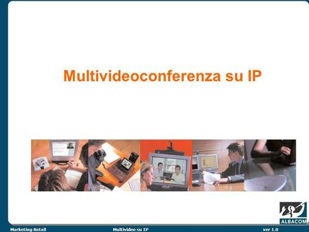 Marketing RetailMultivideo su IPver 1.0 Multivideoconferenza su IP.