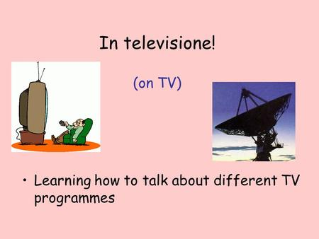 In televisione! (on TV) Learning how to talk about different TV programmes.