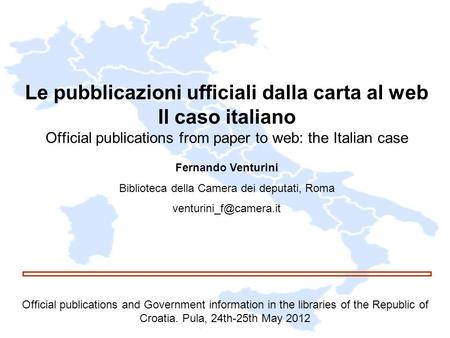 Le pubblicazioni ufficiali dalla carta al web Il caso italiano Official publications from paper to web: the Italian case Official publications and Government.