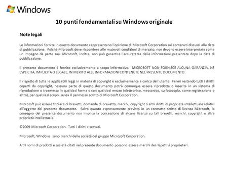 10 punti fondamentali su Windows originale Note legali Le informazioni fornite in questo documento rappresentano l'opinione di Microsoft Corporation sui.