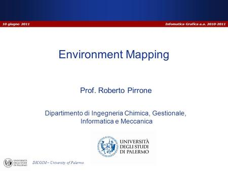 Infomatica Grafica a.a. 2010-2011 DICGIM – University of Palermo Dipartimento di Ingegneria Chimica, Gestionale, Informatica e Meccanica Environment Mapping.