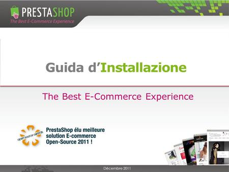 Guida dInstallazione Décembre 2011 The Best E-Commerce Experience.