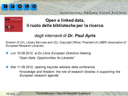 1 Director of UCL Library Services and UCL Copyright Officer; President of LIBER (Association of European Research Libraries) Lun 10.09.2012, al Ex Libris.