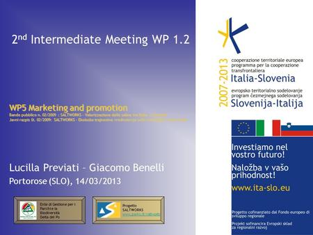 2 nd Intermediate Meeting WP 1.2 WP5 Marketing and promotion Bando pubblico n. 02/2009 : SALTWORKS – Valorizzazione delle saline tra Italia e Slovenia.
