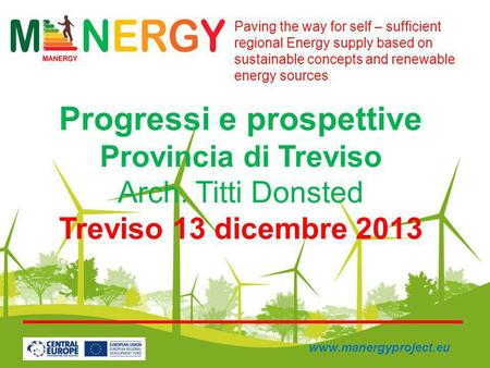 Progressi e prospettive Provincia di Treviso Arch. Titti Donsted Treviso 13 dicembre 2013 Paving the way for self – sufficient regional Energy supply based.
