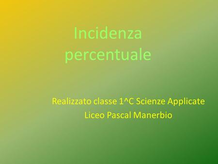 Incidenza percentuale Realizzato classe 1^C Scienze Applicate Liceo Pascal Manerbio.