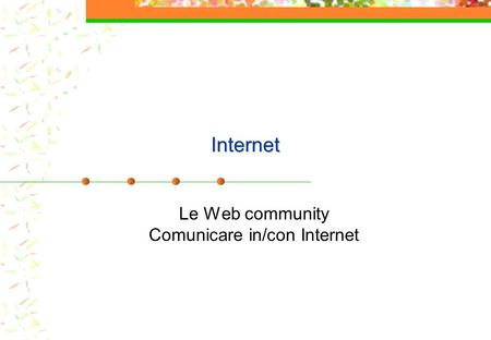 Internet Le Web community Comunicare in/con Internet.