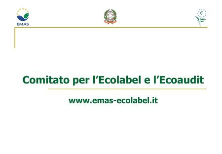 Comitato per lEcolabel e lEcoaudit www.emas-ecolabel.it.